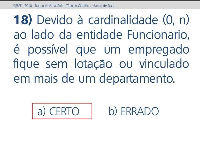prof. Gustavo Zimmermann | contato@gust4vo.com CESPE - 2010 - Banco da Amazônia - Técnico Científico - Banco de Dado 18) D...