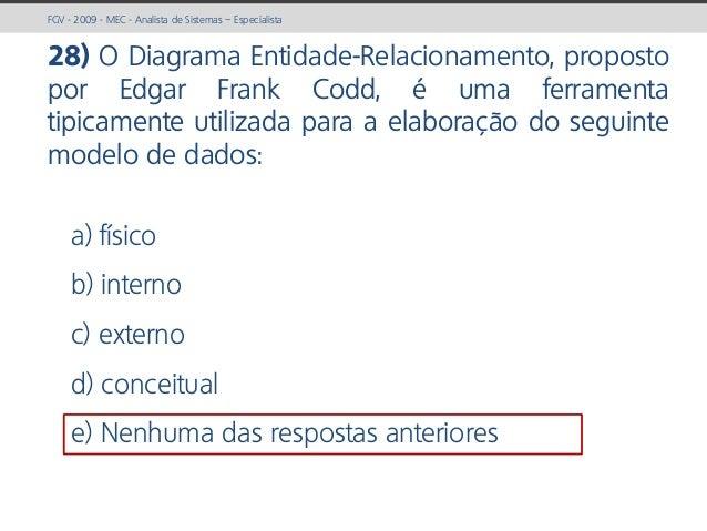 prof. Gustavo Zimmermann | contato@gust4vo.com FGV - 2009 - MEC - Analista de Sistemas – Especialista 28) O Diagrama Entid...