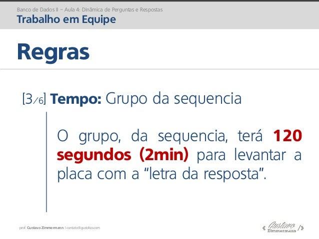 prof. Gustavo Zimmermann | contato@gust4vo.com Regras Banco de Dados II – Aula 4: Dinâmica de Perguntas e Respostas Trabal...