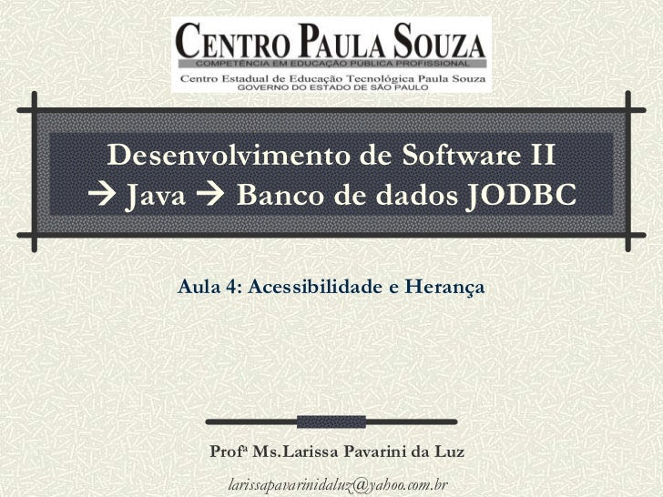 Desenvolvimento de Software II Java  Banco de dados JODBC     Aula 4: Acessibilidade e Herança        Profa Ms.Larissa P...