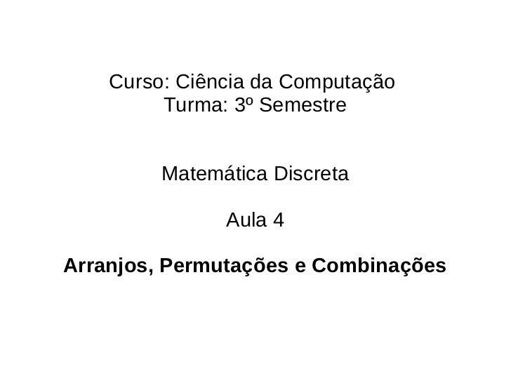 Curso: Ciência da Computação         Turma: 3º Semestre         Matemática Discreta               Aula 4Arranjos, Permutaç...