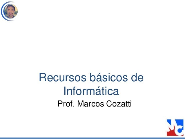 Recursos básicos de Informática Prof. Marcos Cozatti