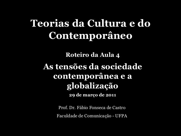 Teorias da Cultura e do Contemporâneo Prof. Dr. Fábio Fonseca de Castro Faculdade de Comunicação - UFPA Roteiro da Aula 4 ...