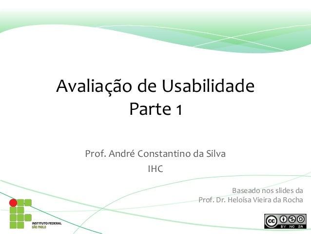 Avaliação de Usabilidade Parte 1 Prof. André Constantino da Silva IHC Baseado nos slides da Prof. Dr. Heloísa Vieira da Ro...