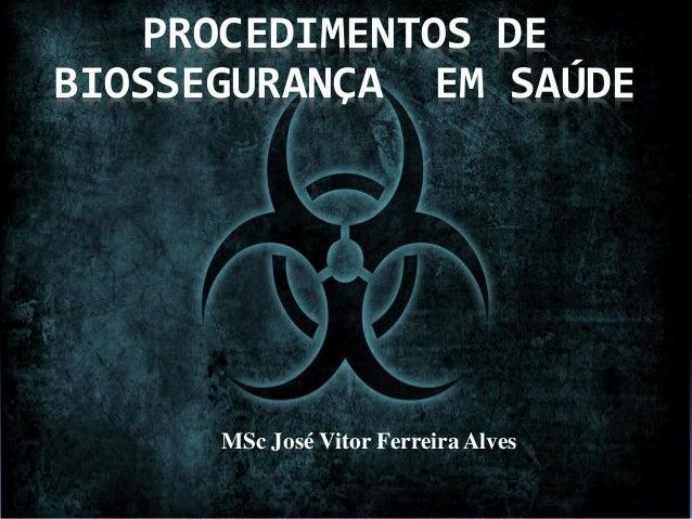 MSc José Vitor Ferreira Alves PROCEDIMENTOS DE BIOSSEGURANÇA EM SAÚDE