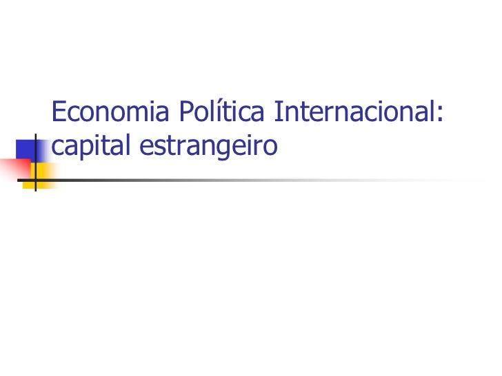 Economia Política Internacional:capital estrangeiro