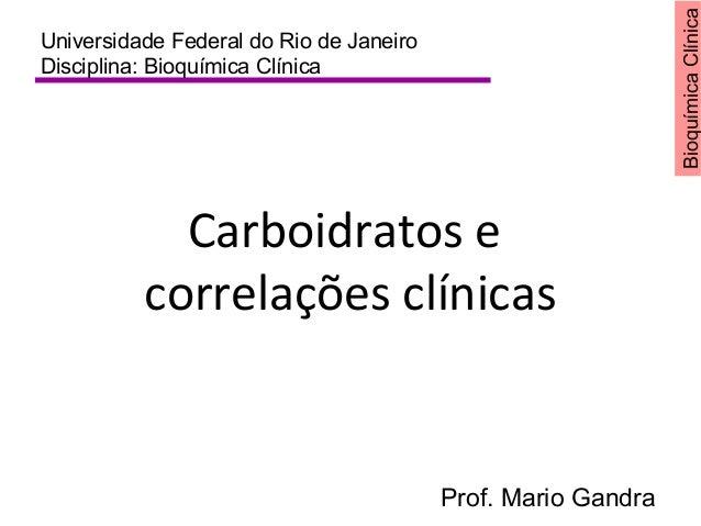 BioquímicaClínica Carboidratos e correlações clínicas Universidade Federal do Rio de Janeiro Disciplina: Bioquímica Clínic...
