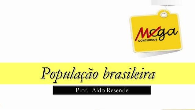 População brasileiraProf. Aldo Resende