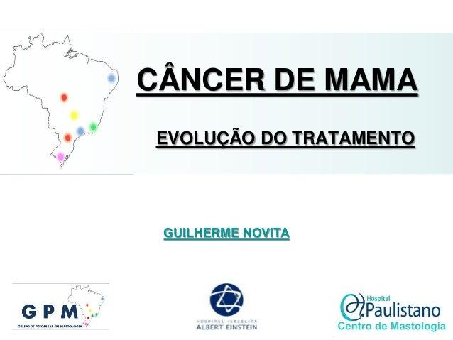 GUILHERME NOVITA CÂNCER DE MAMA EVOLUÇÃO DO TRATAMENTO