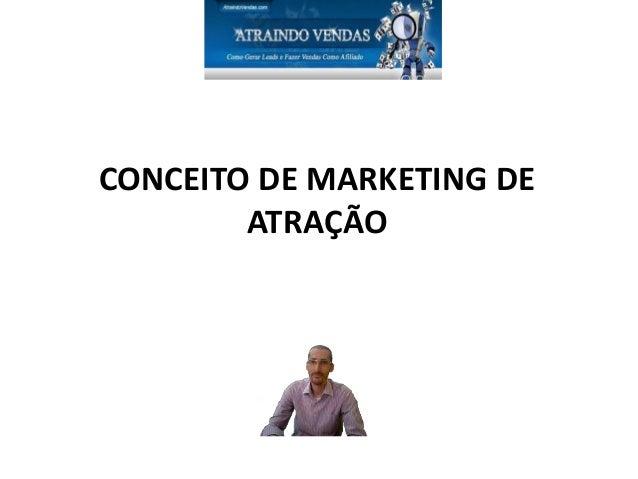 CONCEITO DE MARKETING DE ATRAÇÃO