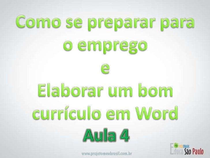 Como se preparar para o emprego e Elaborar um bom currículo em Word<br />Aula 4<br />
