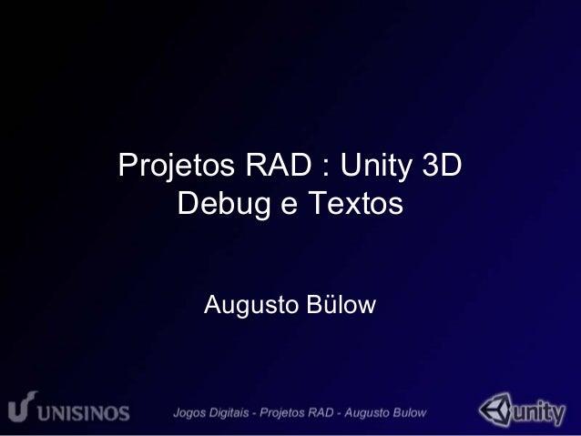 Projetos RAD : Unity 3D  Debug e Textos  Augusto Bülow