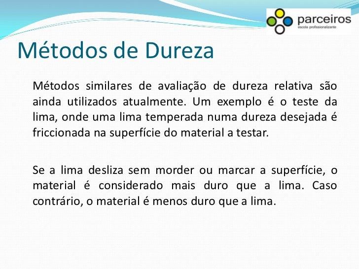 Métodos de Dureza Dureza por rebote (Shore) O equipamento de dureza Shore é leve e portátil, sendo adequado à determinação...