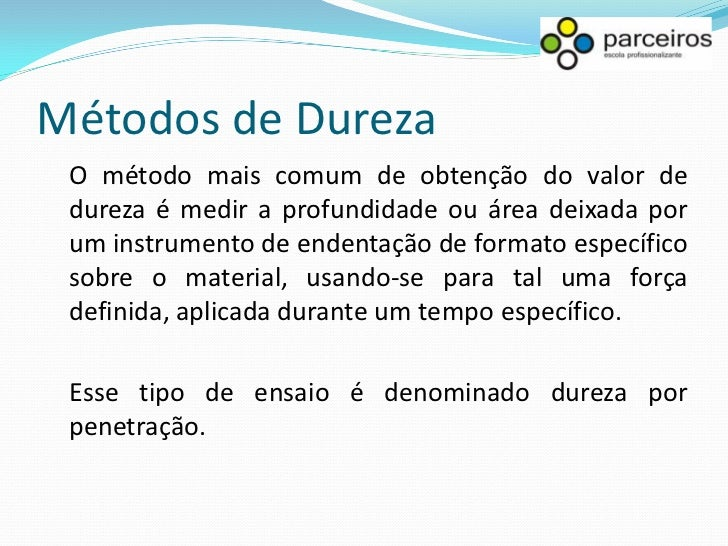 Métodos de Dureza Dureza por penetração Para os metais, é uma medida da resistência do material      à deformação plástica...