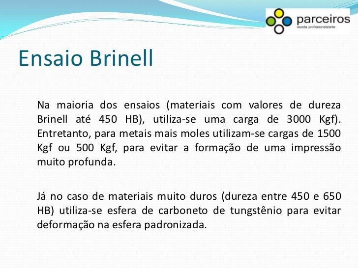Ensaio BrinellPara se evitar danos ao equipamento e garantir resultados adequados,deve-se sempre observar sistemas de fixa...