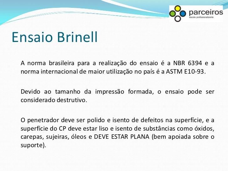 Ensaio Brinell Vantagens e Desvantagens Comparada a outros métodos, a esfera do teste Brinell provoca a endentação mais pr...