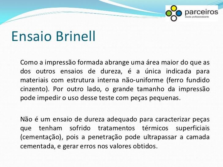 Ensaio BrinellCorrelação entre dureza Brinell e limite de resistência à tração convencionalA existência de relações que pe...