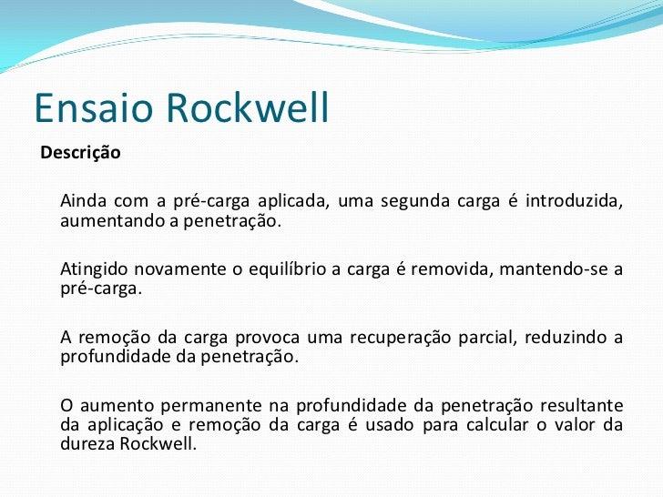 Ensaio Rockwell O valor indicado na escala do mostrador é o valor da dureza Rockwell. Este valor corresponde à profundidad...