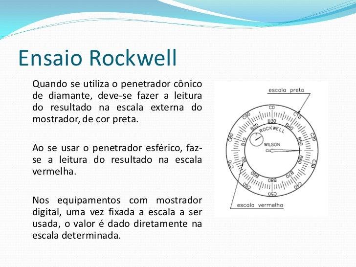 Ensaio Rockwell Conclusão: A escala do mostrador é construída de tal modo que uma impressão profunda corresponde a um valo...