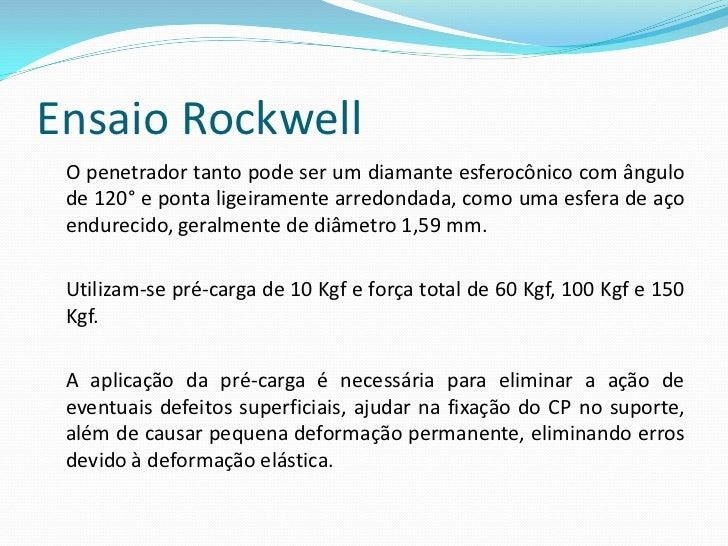 Ensaio Rockwell  Equipamento para Ensaio de Dureza RockwellPode-se realizar o ensaio de dureza Rockwell em dois tiposde má...
