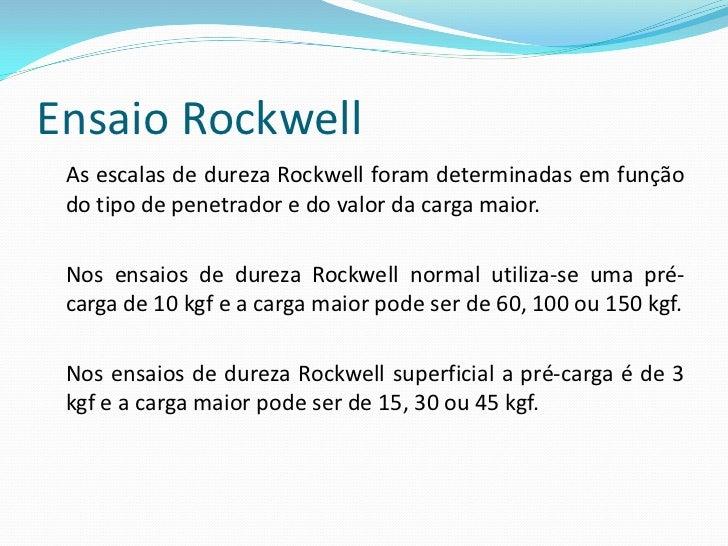 Ensaio Rockwell  O número de dureza Rockwell deve ser seguido pelo símbolo  HR, com um sufixo que indique a escala utiliza...