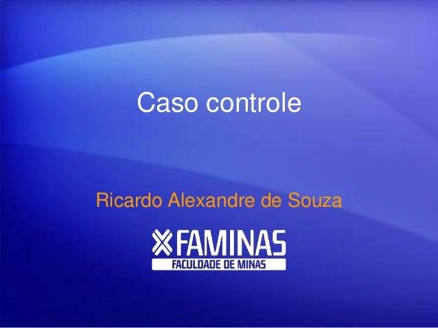 Caso controle Ricardo Alexandre de Souza