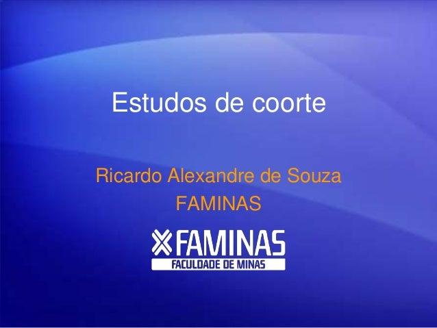 Estudos de coorte Ricardo Alexandre de Souza FAMINAS