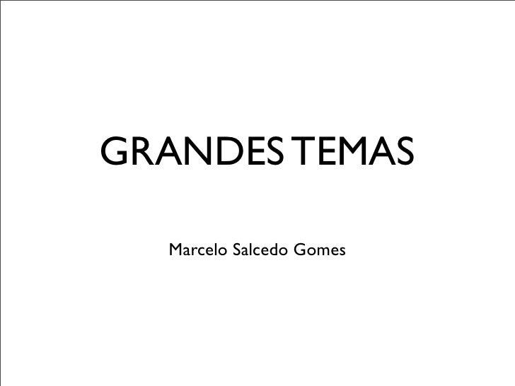 GRANDES TEMAS  Marcelo Salcedo Gomes