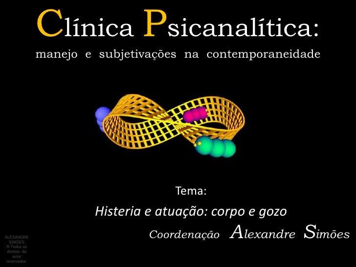 Clínica Psicanalítica:                manejo e subjetivações na contemporaneidade                                     Tema...