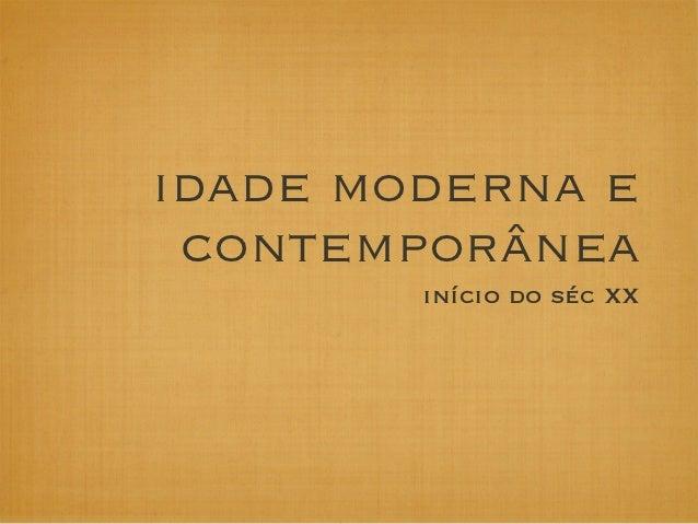 idade moderna e contemporânea        início do séc XX