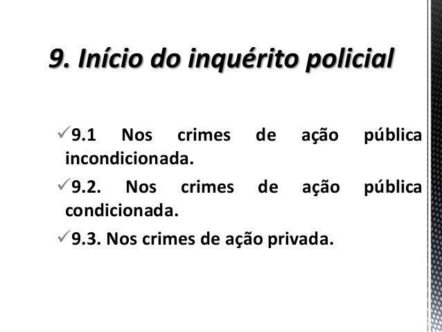 9.1 Nos crimes de ação pública incondicionada. 9.2. Nos crimes de ação pública condicionada. 9.3. Nos crimes de ação pr...