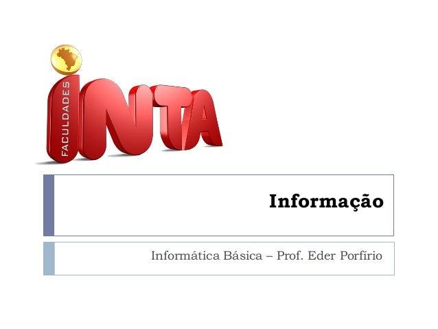 Informação Informática Básica – Prof. Eder Porfírio