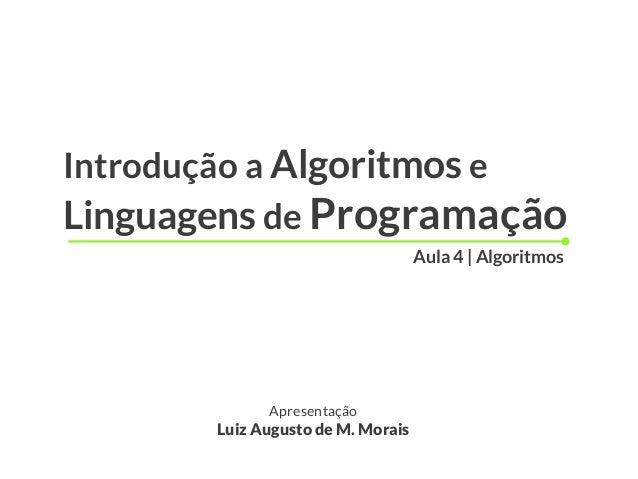 Introdução a Algoritmos e Linguagens de Programação Apresentação Luiz Augusto de M. Morais Aula 4   Algoritmos