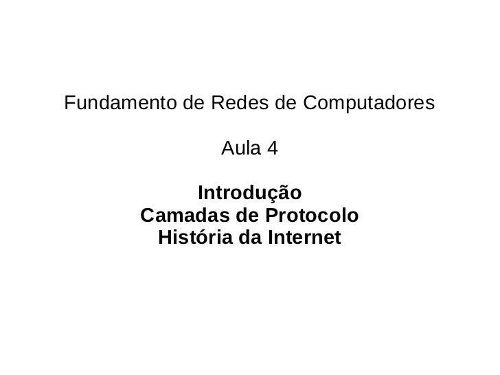 Fundamento de Redes de Computadores              Aula 4            Introdução       Camadas de Protocolo        História d...
