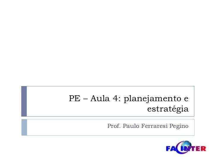 PE – Aula 4: planejamento e estratégia<br />Prof. Paulo FerraresiPegino<br />