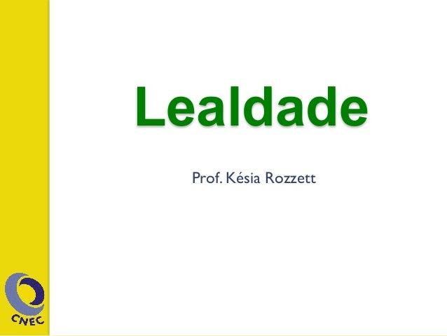 Lealdade Prof. Késia Rozzett