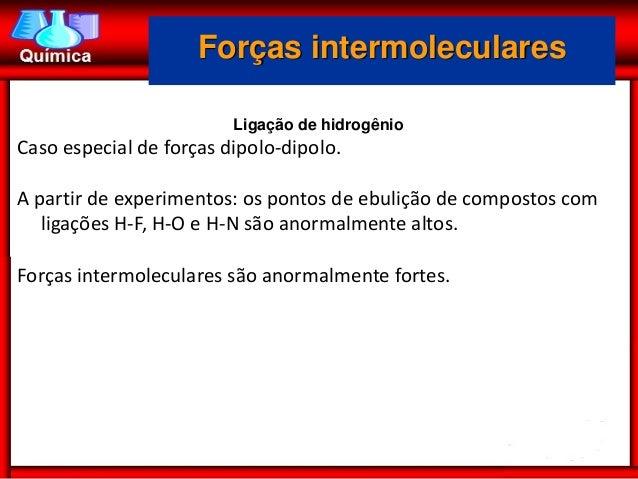 Forças intermoleculares                         Ligação de hidrogênioCaso especial de forças dipolo-dipolo.A partir de exp...