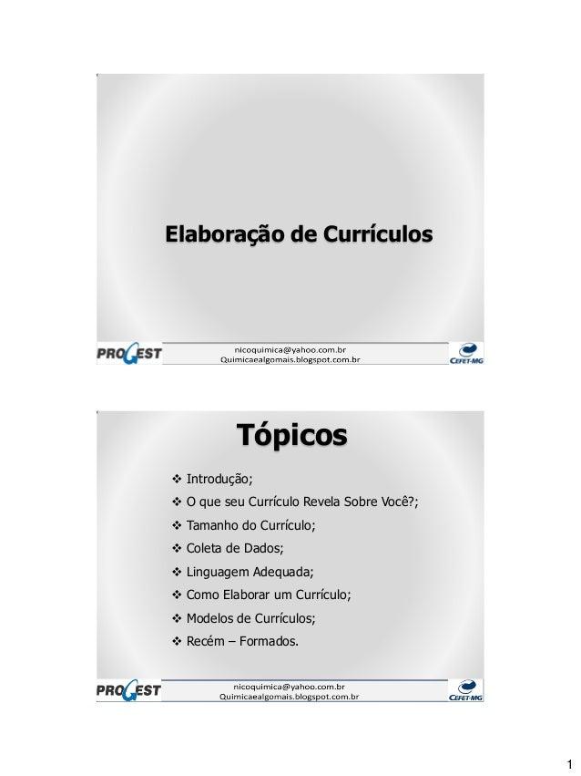 1 Elaboração de Currículos Tópicos  Introdução;  O que seu Currículo Revela Sobre Você?;  Tamanho do Currículo;  Colet...