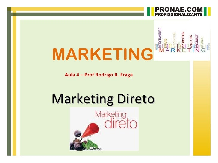 MARKETING  Aula 4 – Prof Rodrigo R. FragaMarketing Direto