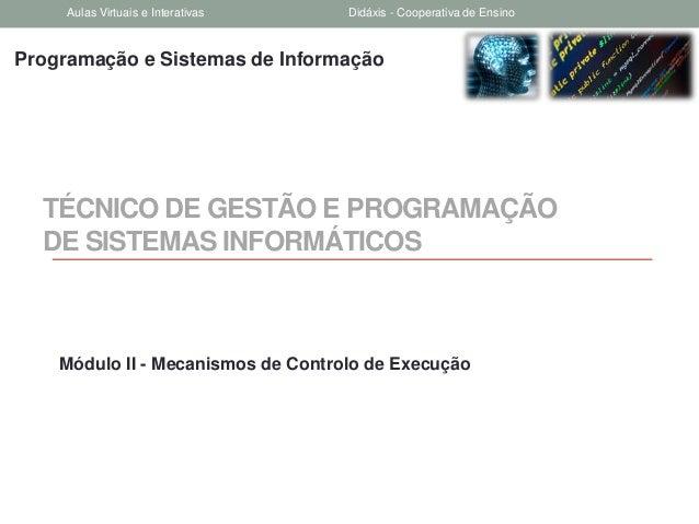 Programação e Sistemas de InformaçãoTÉCNICO DE GESTÃO E PROGRAMAÇÃODE SISTEMAS INFORMÁTICOSMódulo II - Mecanismos de Contr...