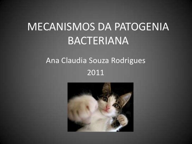 MECANISMOS DA PATOGENIA BACTERIANA<br />Ana Claudia Souza Rodrigues<br />2011<br />