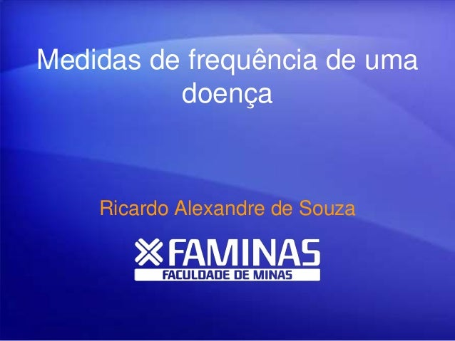 Medidas de frequência de uma doença Ricardo Alexandre de Souza