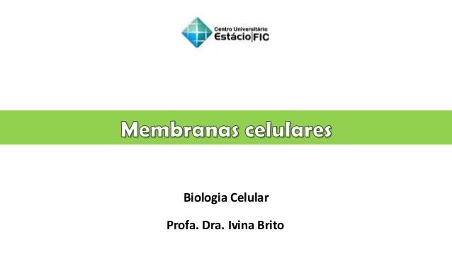 Biologia Celular Profa. Dra. Ivina Brito