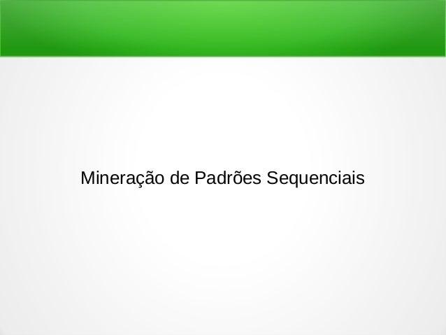 Mineração de Padrões Sequenciais