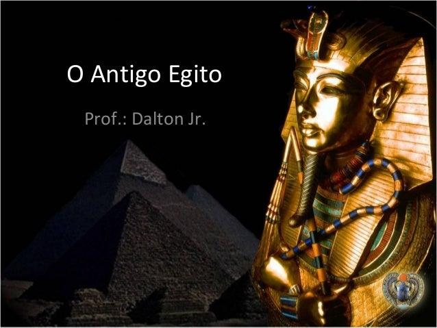 O Antigo EgitoProf.: Dalton Jr.