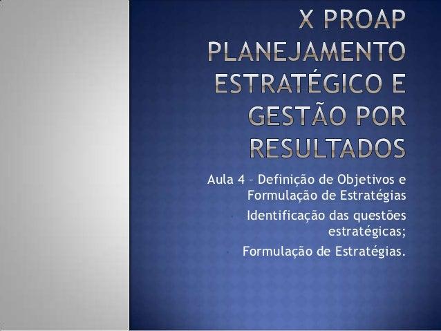 Aula 4 – Definição de Objetivos e       Formulação de Estratégias    • Identificação das questões                    estra...