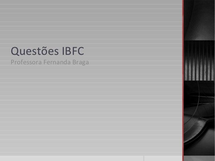 Questões IBFCProfessora Fernanda Braga