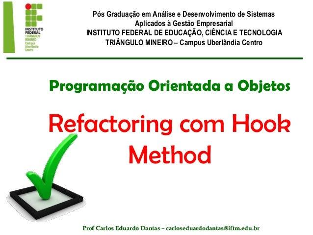 Programação Orientada a Objetos Refactoring com Hook Method Pós Graduação em Análise e Desenvolvimento de Sistemas Aplicad...