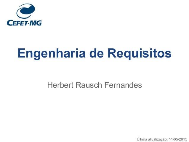 Engenharia de Requisitos Herbert Rausch Fernandes Última atualização: 11/05/2015