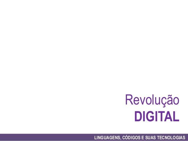 Revolução             DIGITALLINGUAGENS, CÓDIGOS E SUAS TECNOLOGIAS